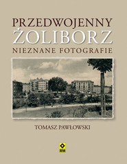 okładka Przedwojenny Żoliborz. Nieznane fotografie, Książka   Pawłowski Tomasz