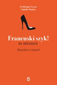 okładka Francuski szyk! Na obcasach. Wszystko o butach, Książka | Isabelle Thomas, Frederique Veysset