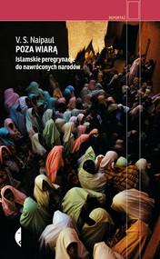 okładka Poza wiarą. Islamskie peregrynacje do nawróconych narodów, Książka | V.S. Naipaul