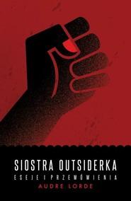 okładka Siostra Outsiderka. Eseje i przemówienia, Książka   Audre Lorde