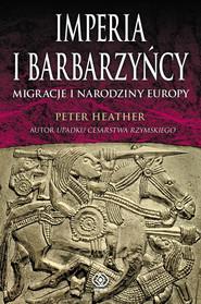 okładka Imperia i barbarzyńcy. Migracje i narodziny Europy, Książka   Heather Peter