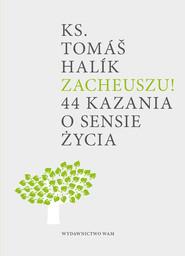 okładka Zacheuszu! 44 kazania o sensie życia, Książka | Tomas Halik