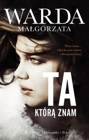okładka Ta którą znam, Książka | Małgorzata Warda