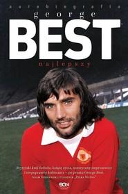 okładka George Best. Najlepszy. Autobiografia, Książka | George Best, Roy Collins