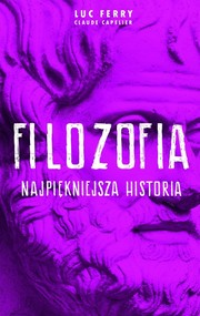 okładka Filozofia najpiękniejsza historia, Książka   Luc Ferry