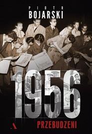 okładka 1956. Przebudzeni, Książka | Piotr Bojarski