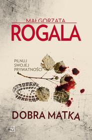 okładka Dobra matka, Książka   Małgorzata Rogala