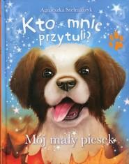okładka Kto mnie przytuli? Mój mały piesek, Książka   Agnieszka Stelmaszyk