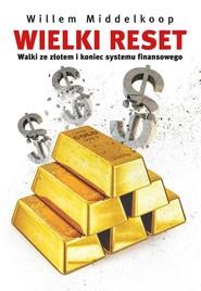 okładka Wielki reset. Walki ze złotem i koniec systemu finansowego, Książka | Willem Middelkoop