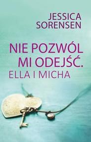 okładka Nie pozwól mi odejść Ella i Micha, Książka | Jessica Sorensen