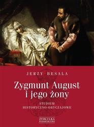 okładka Zygmunt August i jego żony. Studium historyczno - obyczajowe, Książka   Jerzy Besala