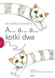 okładka A… a… a… kotki dwa, Książka | Szelburg-Zarembina Ewa