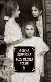 okładka Muzy Młodej Polski. Życie i świat Marii, Zofii i Elizy Pareńskich, Książka | Śliwińska Monika