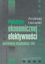 okładka Podstawy ekonomicznej efektywności podziemnej eksploatacji złóż, Książka   Lisowski Andrzej