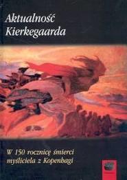 okładka Aktualność Kierkegaarda W 150 rocznicę śmierci myśliciela z Kopenhagi, Książka |