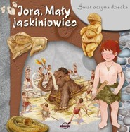 okładka Świat oczyma dziecka Jora Mały jaskiniowiec, Książka |