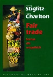 okładka Fair trade Szansa dla wszystkich, Książka | Joseph E. Stiglitz, Andrew Charlton