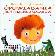okładka Opowiadania dla przedszkolaków, Książka | Renata  Piątkowska