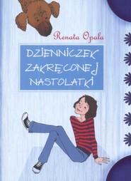 okładka Dzienniczek zakręconej nastolatki część 1, Książka | Renata Opala