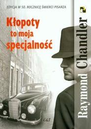 okładka Kłopoty to moja specjalność, Książka | Chandler Raymond