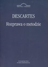 okładka Rozprawa o metodzie Właściwego kierowania rozumem i poszukiwania prawdy w naukach, Książka | René Descartes (Kartezjusz)