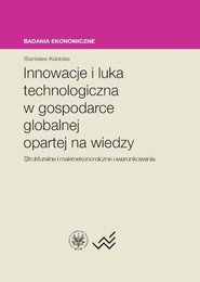 okładka Innowacje i luka technologiczna w gospodarce globalnej opartej na wiedzy Strukturalne i makroekonomiczne uwarunkowania, Książka   Kubielas Stanisław