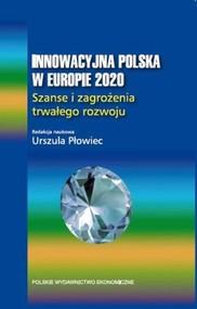 okładka Innowacyjna Polska w Europie 2020 Szanse i zagrożenia trwałego rozwoju., Książka   Płowiec Urszula