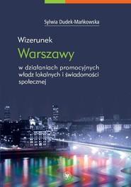 okładka Wizerunek Warszawy w działaniach promocyjnych władz lokalnych i świadomości społecznej, Książka | Dudek-Mańkowska Sylwia