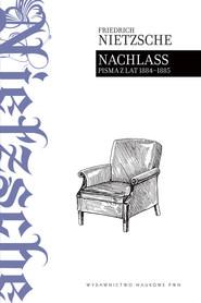 okładka Nachlass Pisma z lat 1884 - 1885, Książka | Friedrich Nietzsche