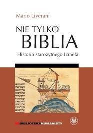 okładka Nie tylko Biblia. Historia starożytnego Izraela, Książka | Liverani Mario