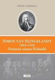 okładka Simon van Slingelandt (1664–1736). Ostatnia szansa Holandii, Książka | Napierała Piotr