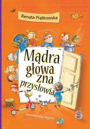 okładka Mądra głowa zna przysłowia, Książka | Renata  Piątkowska