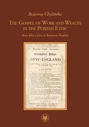 okładka The Gospel of Work and Wealth in the Puritan Ethic From John Calvin to Benjamin Franklin, Książka   Chylińska Bożenna
