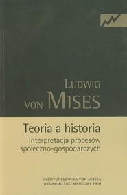 okładka Teoria a historia Interpretacja procesów społeczno-gospodarczych, Książka | Mises Ludwig
