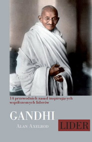 okładka Mahatma Gandhi Lider 14 przewodnich zasad inspirujących współczesnych liderów, Książka   Alan Axelrod