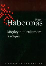 okładka Między naturalizmem a religią, Książka | Jürgen  Habermas