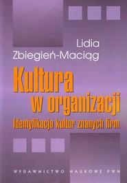 okładka Kultura w organizacji Identyfikacja kultur znanych firm, Książka   Zbiegień-Maciąg Lidia