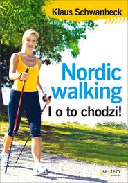 okładka Nordic walking I o to chodzi!, Książka | Schwanbeck Klaus