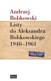 okładka Listy do Aleksandra Bobkowskiego 1940-1961, Książka | Bobkowski Andrzej