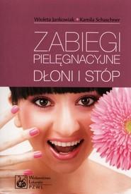 okładka Zabiegi pielęgnacyjne dłoni i stóp, Książka   Wioleta Jankowiak, Kamila Schaschner