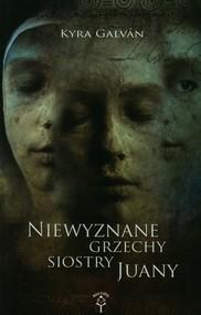 okładka Niewyznane grzechy siostry Juany, Książka | Kyra  Galvan