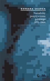 okładka Narodziny pozytywizmu polskiego 1831-1864, Książka | Barbara  Skarga