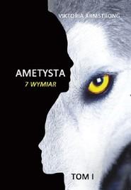 okładka Ametysta 7 wymiar Tom 1, Książka   Viktoria Armstrong