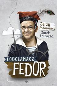 okładka Lodołamacz Fedor, Książka   Jerzy Fedorowicz, Jarek  Szubrycht