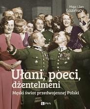 okładka Ułani, poeci, dżentelmeni Męski świat w przedwojennej Polsce., Książka | Maja  Łozińska, Jan  Łoziński