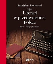 okładka Literaci w przedwojennej Polsce Pasje Nałogi Romanse, Książka | Remigiusz Piotrowski