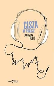 okładka Cisza w Pradze, Książka   Jaroslav Rudiš