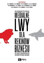 okładka Medialne lwy dla rekinów biznesu Sztuka świadomego wykorzystania mediów., Książka   Aleksandra  Ślifirska