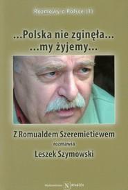 okładka Polska nie zginęła... my żyjemy... Z Romualdem Szeremietiewem rozmawia Leszek Szymowski, Książka | Leszek  Szymowski