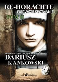 okładka Re-Horachte Pierwsze spotkanie Tom 2, Książka | Dariusz Kankowski
